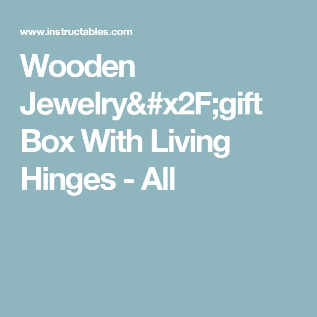 Wooden Jewelry/gift Box With Living Hinges - All