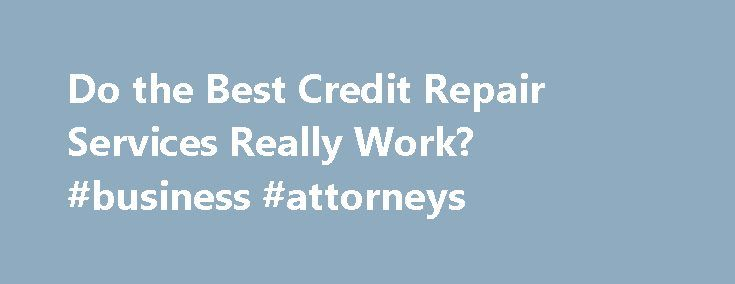 Do the Best Credit Repair Services Really Work? #business #attorneys attorney.remmont.... #credit repair attorney Do the Best Credit Repair Services Really Work? You've seen the ads claiming to be able to fix your bad credit, but do credit repair products really work? Honestly, many of the companies are a scam. But the best credit repair services that have been around for a couple decades know the […]