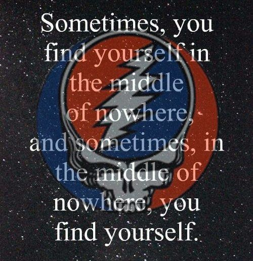 Sometimes, you find yourself in the middle of nowhere, and sometimes, in the middle of nowhere, you find your self. #SYF #GratefulDead