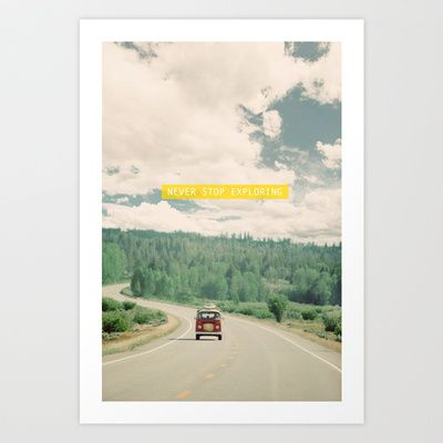 NEVER STOP EXPLORING Art Print by Leslee Mitchell - $16.00