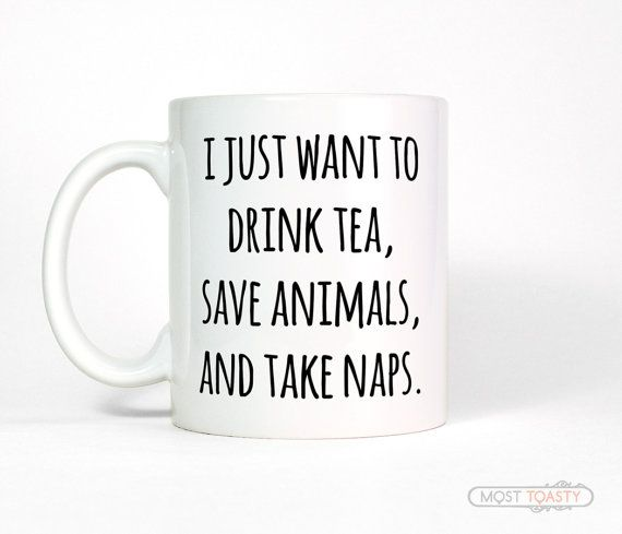 Funny Tea Mug, I Just Want To Drink Tea Save Animals Take Naps Ceramic Mug, Tea Lover Mug, Animal Lover Gift for Vet Tech Dog Rescue Tea Cup