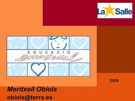 Meritxell Obiols obiols@terra.es 2006. Programa Marco conceptual de las emociones. Tipología de emociones. Inteligencia…