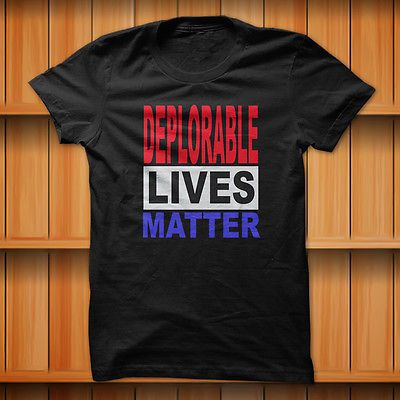 Deplorable-Lives-Matter-Hillars-Clinton-T-Shirt-Black-100-Cotton-S-XL-Size