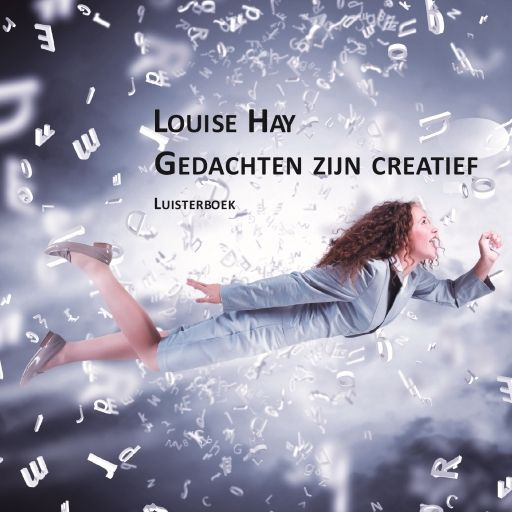 Gedachten zijn creatief | Louise Hay: Heldere en overtuigende uitleg over hoe je met gedachtenpatronen ervaringen kunt creëren. Inclusief…