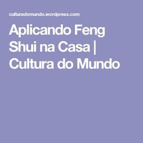 Aplicando Feng Shui na Casa | Cultura do Mundo