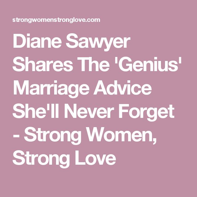 Diane Sawyer Shares The 'Genius' Marriage Advice She'll Never Forget - Strong Women, Strong Love