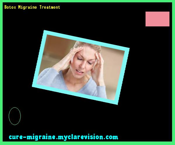 Botox Migraine Treatment 131615 - Cure Migraine