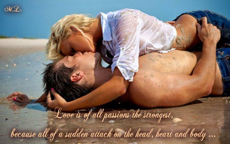 Láska je ze všech vášní nejsilnější, protože útočí najednou na hlavu ,srdce i tělo...