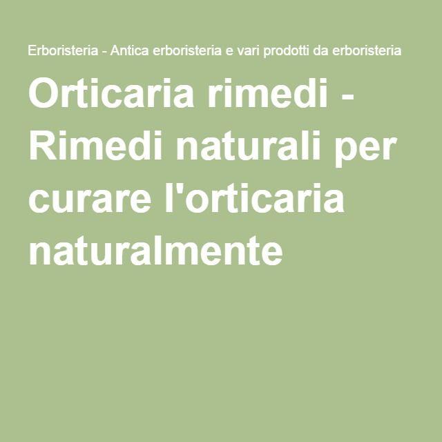 Orticaria rimedi - Rimedi naturali per curare l'orticaria  naturalmente ANCHE CON CURCUMA