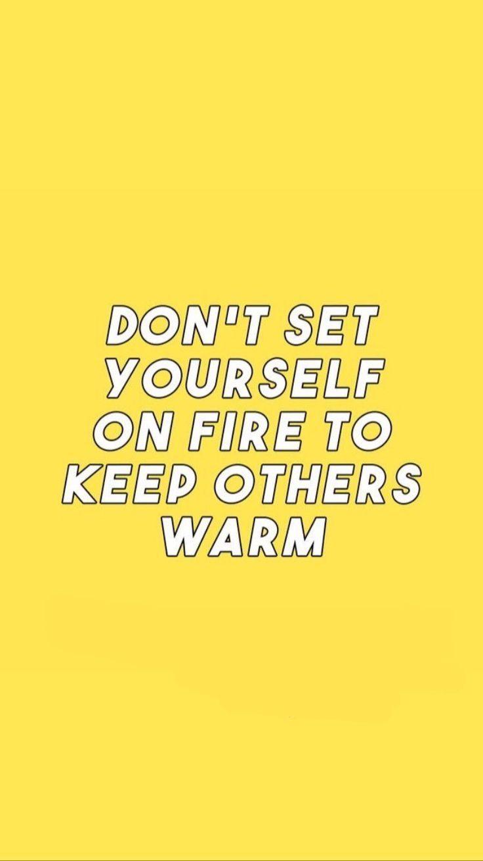 Setzen Sie sich nicht in Brand, um andere warm zu halten. #Zitate #inspirational…