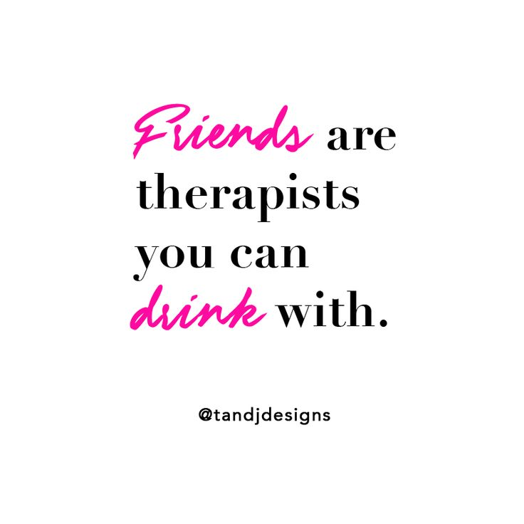 quotes about friends, quotes about best friend, best friend quotes, friendship quotes, good friendship quotes, drinking quotes, wine quotes, quotes, weekend quotes, therapist quotes, bff quotes