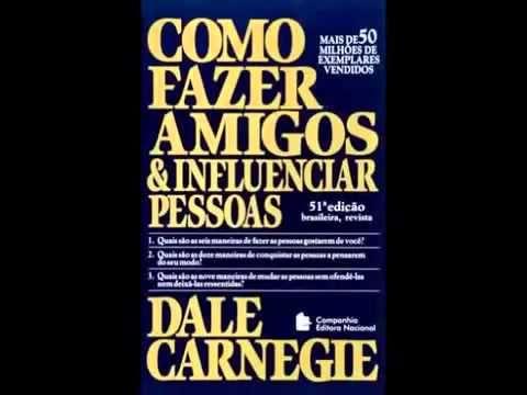 Áudio livro Como Fazer Amigos e Influenciar Pessoas Dale Carnegie Completo em Portugues - YouTube