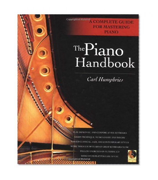 The Piano Handbook: A Complete Guide for Mastering Piano/Carl Humphries