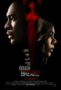 When the Bough Breaks -  A surrogate mom for a couple becomes dangerously obsessed with the soon-to-be father.  Genre: Crime Drama Horror Actors: Michael Kenneth Williams Morris Chestnut Regina Hall Romany Malco Year: 2016 Runtime: 107 min IMDB Rating: 4.8 Director: Jon Cassar  When the Bough Breaks movie - original post here: InsideHollywoodFilms