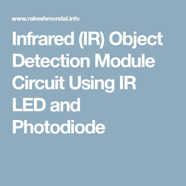 Infrared (IR) Object Detection Module Circuit Using IR LED and Photodiode