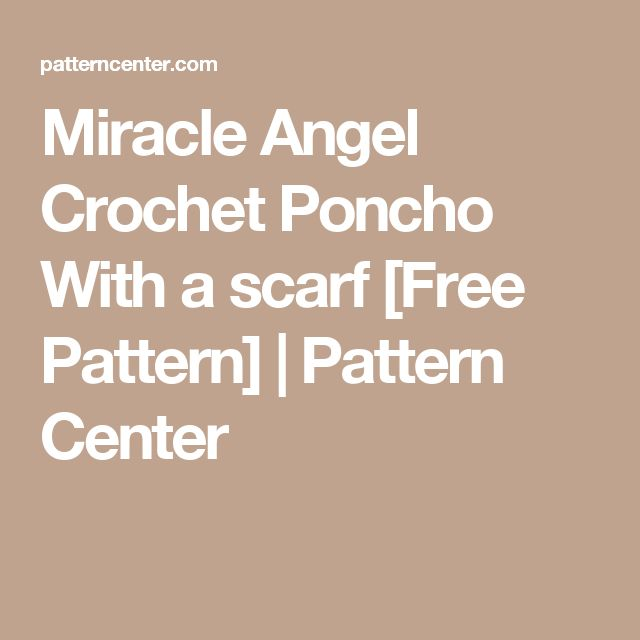 Miracle Angel Crochet Poncho With a scarf [Free Pattern] | Pattern Center