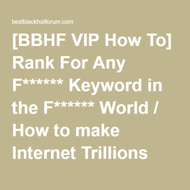 [BBHF VIP How To] Rank For Any F****** Keyword in the F****** World / How to make Internet Trillions