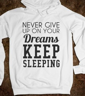 NEVER GIVE UP ON YOUR DREAMS KEEP SLEEPING - glamfoxx.com - Skreened T-shirts, Organic Shirts, Hoodies, Kids Tees, Baby One-Pieces and Tote ...
