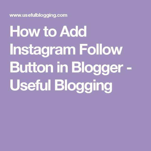 How to Add Instagram Follow Button in Blogger - Useful Blogging