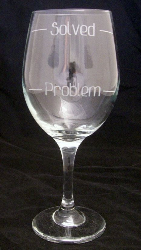 Problem Solved Etched Wine Glass Mothers day gifts, birthday gifts, wine gifts