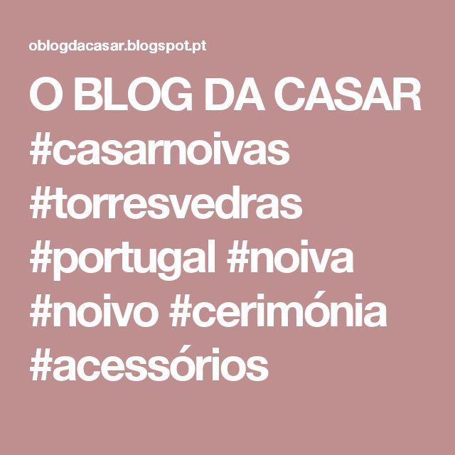 O BLOG DA CASAR #casarnoivas #torresvedras #portugal #noiva #noivo #cerimónia #acessórios