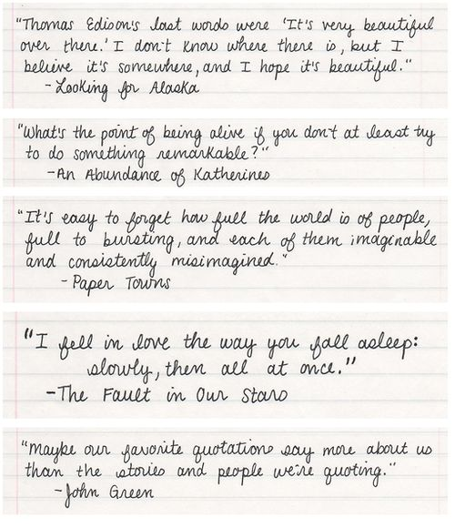 A summarization of my favorite quotes in one pin. AMAZING. John Green > tumbr. Yes I did just say that.