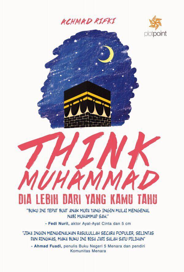 Think Muhammad by Achmad Rifki. Kumpulan cerita tentang Nabi Muhammad SAW yang perlu kamu tau, buat diterapkan di keseharian.