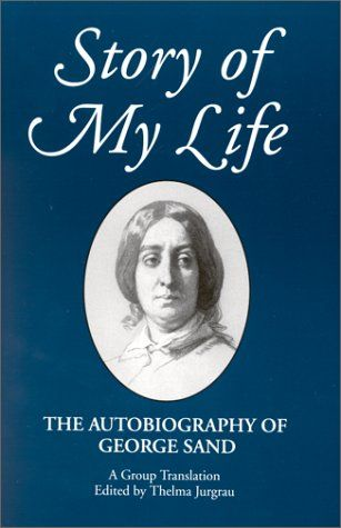 Story of My Life: The Autobiography of George Sand (Suny Series, Women Writers in Translation) by George Sand,http://www.amazon.com/dp/0791405818/ref=cm_sw_r_pi_dp_rAzvtb173JG88602