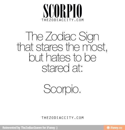 The Scorpio is a hard to understand sign. Sounds about right. I'm difficult what can I say.