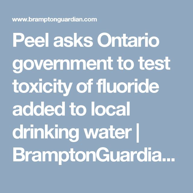 Peel asks Ontario government to test toxicity of fluoride added to local drinking water | BramptonGuardian.com