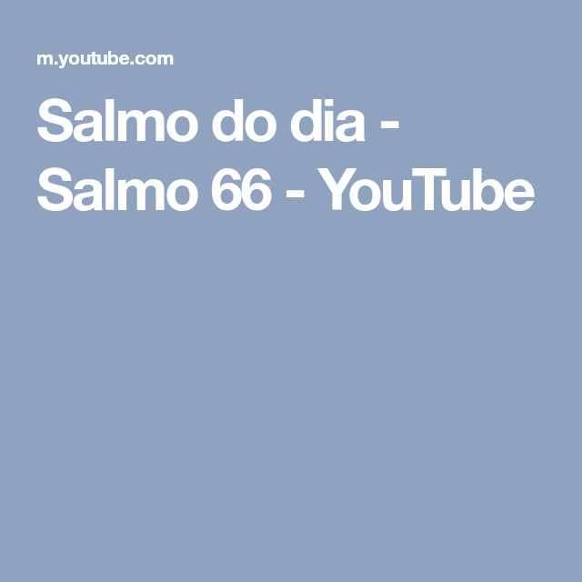 Salmo do dia - Salmo 66 - YouTube