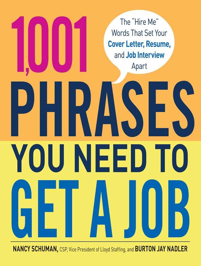 "1,001 Phrases You Need to Get a Job; The ""Hire Me"" Words that Set Your Cover Letter, Resume, and Job Interview Apart."