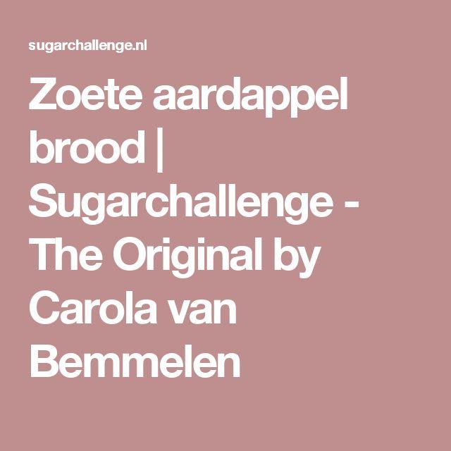 Zoete aardappel brood | Sugarchallenge - The Original by Carola van Bemmelen