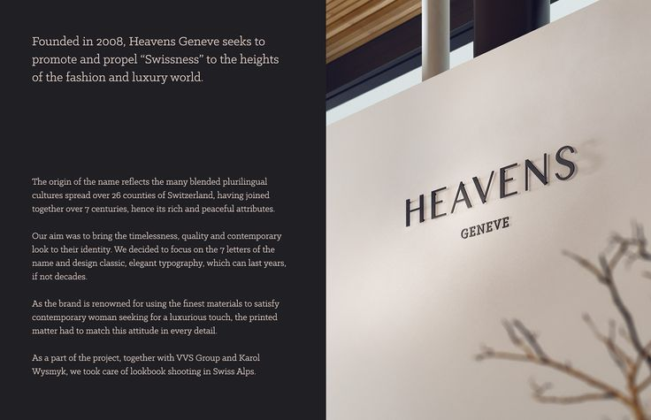 "Founded in 2008, Heavens Geneve seeks to promote and propel ""Swissness"" to the heights of the fashion and luxury world.Our aim was to bring the timelessness, quality and contemporary look to their identity."