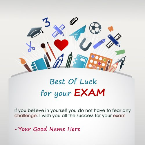 """Best of luck quotes for exams with image. Createbest of luck for exam greeting card online free. Write name onBest of luck card picture and send it to your friend and family to wishes.Colorfull exam and study related instrumenton this card like as scale, pencil, books etc. """"if you belive in yourself you do not have to fear any challenge. i wish you all the success for your exam"""" quotes printed in this greeting card."""