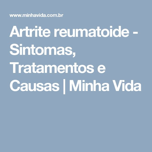 Artrite reumatoide - Sintomas, Tratamentos e Causas | Minha Vida