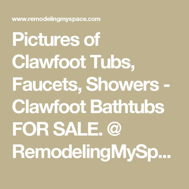 Pictures of Clawfoot Tubs, Faucets, Showers - Clawfoot Bathtubs FOR SALE. @ RemodelingMySpace.com