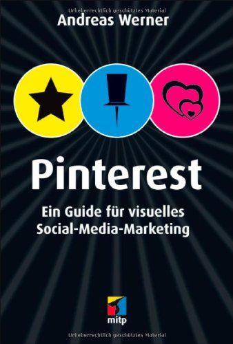 Pinterest: Ein Guide für visuelles Social-Media-Marketing mitp/Die kleinen Schwarzen: Amazon.de: Andreas Werner: Bücher