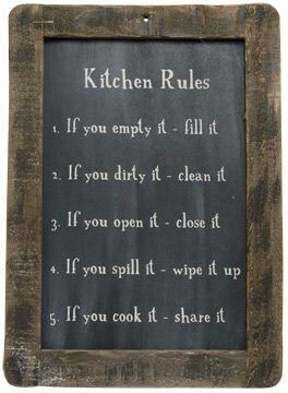 and nobody in my house goes by these rules...It will only get done if I do it!