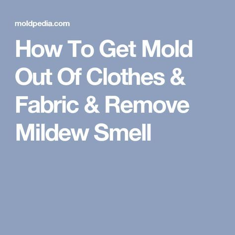 How To Get Mold Out Of Clothes & Fabric & Remove Mildew Smell