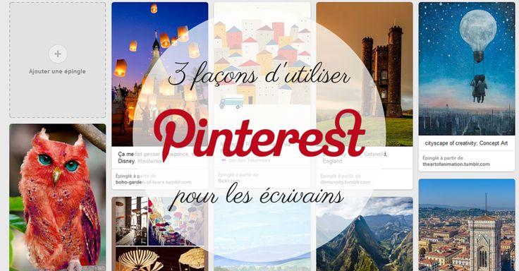 #Pinterest pour les écrivains : 3 façons d'utiliser Pinterest quand on est auteur / écrivain / créatif.