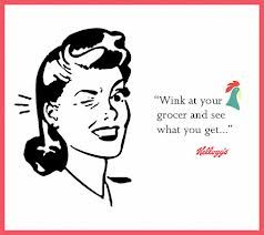 In 1907, an ad campaign for Kellogg's Corn Flakes offered a free box of cereal to any woman who would wink at her grocer.