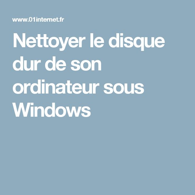 Nettoyer le disque dur de son ordinateur sous Windows