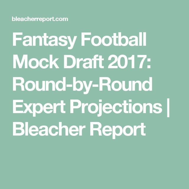 Fantasy Football Mock Draft 2017: Round-by-Round Expert Projections   Bleacher Report