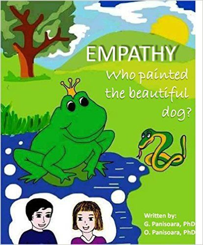 Empathy. Who painted the beautiful dog? (for Beginner Readers, Ages 3-8, values Book, Bedtime Story) 1, G. Panisoara PhD, O. Panisoara PhD - Amazon.com