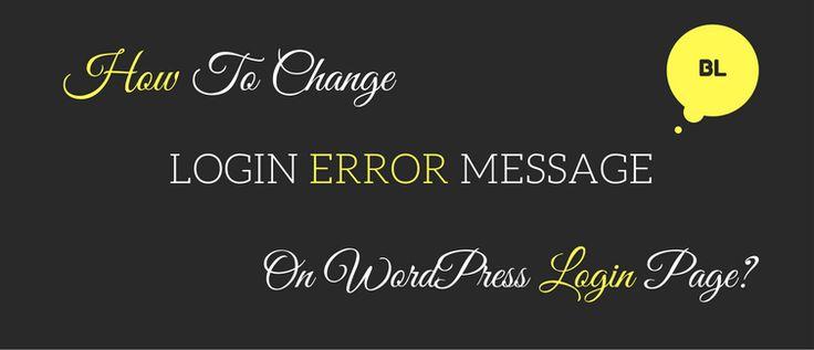 How To Change Login Error Message On WordPress Login Page? - http://www.blogginglove.com/change-login-error-message/