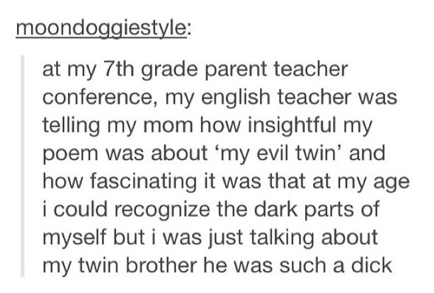 No, you don't understand, he actually has a twin brother.