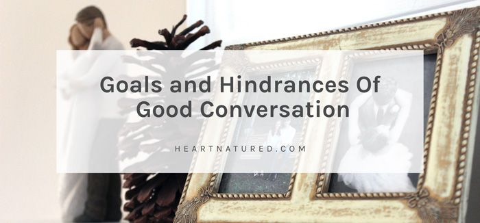 2 Goals and 2 Hindrances Of Good Conversation in Marriage | heartnatured