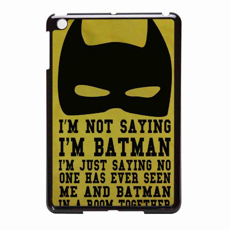 I M Not Saying I M Batman Funny Quote 2 iPad Mini Case