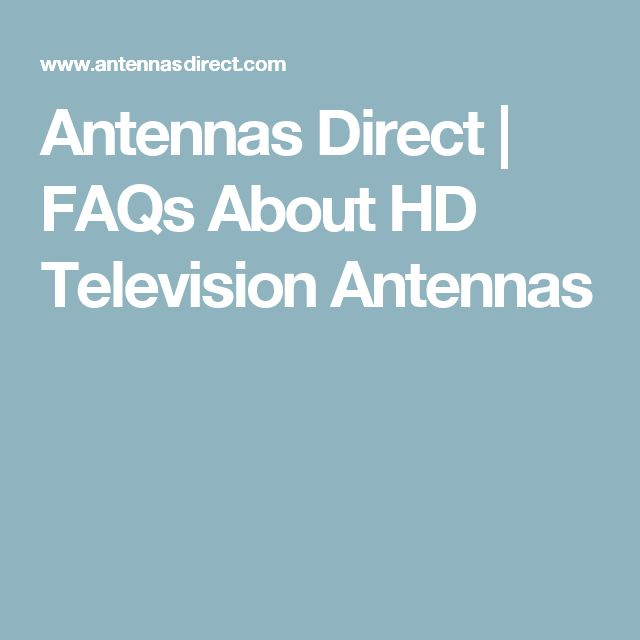 Antennas Direct | FAQs About HD Television Antennas
